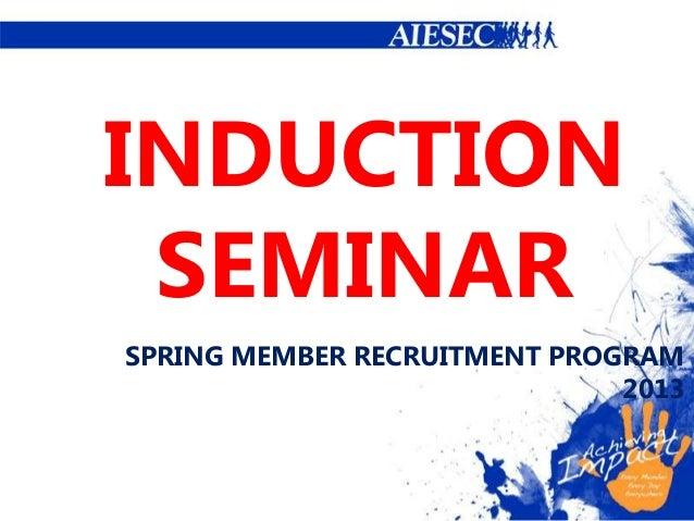 INDUCTION SEMINAR SPRING MEMBER RECRUITMENT PROGRAM 2013