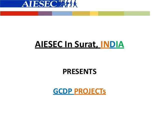 AIESEC In Surat, INDIA PRESENTS GCDP PROJECTs