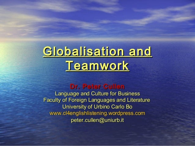 Globalisation andGlobalisation and TeamworkTeamwork Dr. Peter CullenDr. Peter Cullen Language and Culture for BusinessLang...