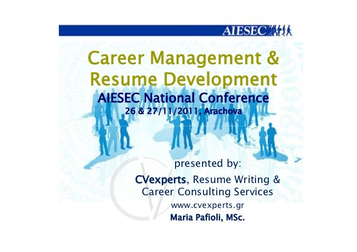 Career Management &Resume Development AIESEC National Conference     26 & 27/11/2011, Arachova               presented by:...