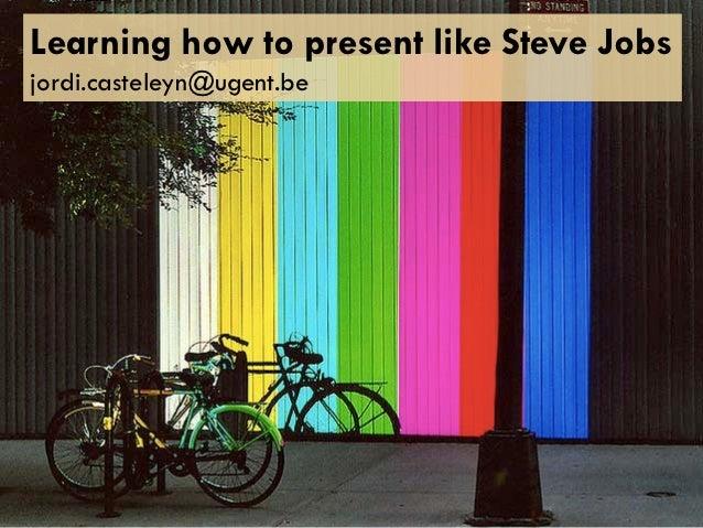 Learning how to present like Steve Jobsjordi.casteleyn@ugent.be