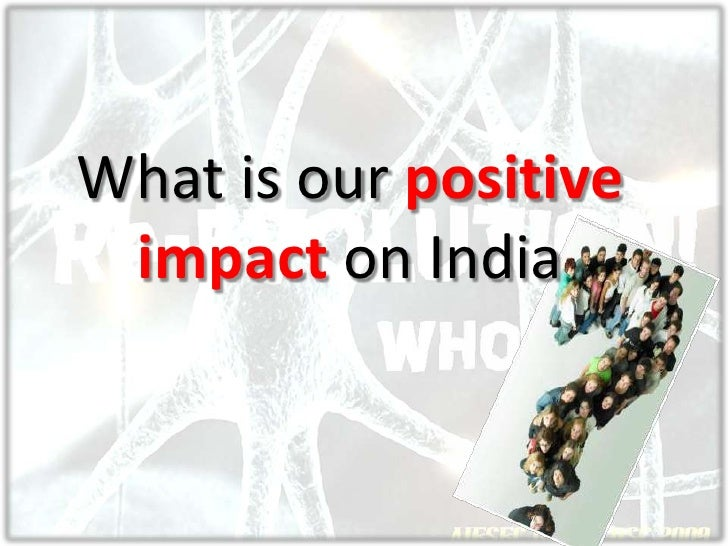 What is our positive impact on India<br />