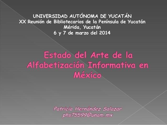 UNIVERSIDAD AUTÓNOMA DE YUCATÁN XX Reunión de Bibliotecarios de la Península de Yucatán Mérida, Yucatán 6 y 7 de marzo del...