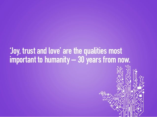 The future looks bright – based on how we feel about it. 'Joy, trust and love' are the qualities most important to humanit...