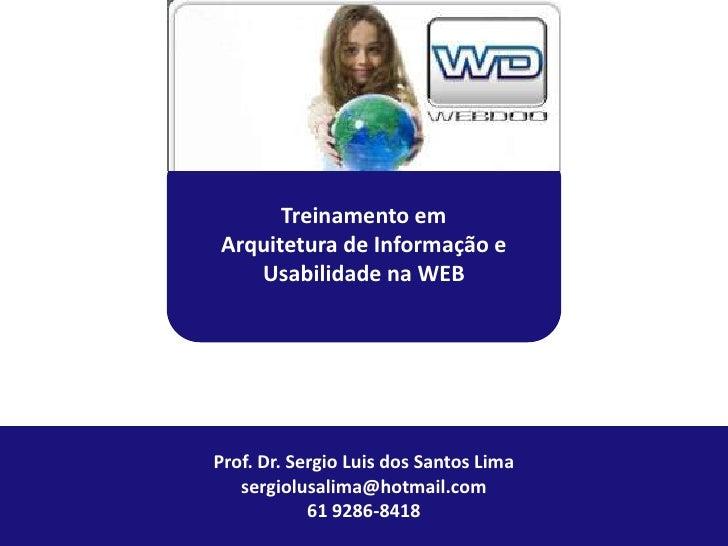 Treinamento emArquitetura de Informação e   Usabilidade na WEBProf. Dr. Sergio Luis dos Santos Lima   sergiolusalima@hotma...