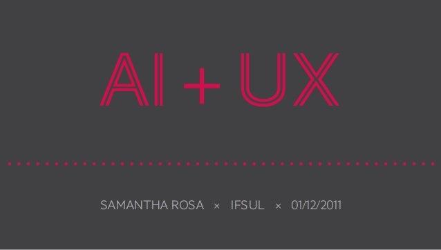 AI + UX Samantha Rosa × IFSUL × 01/12/2011