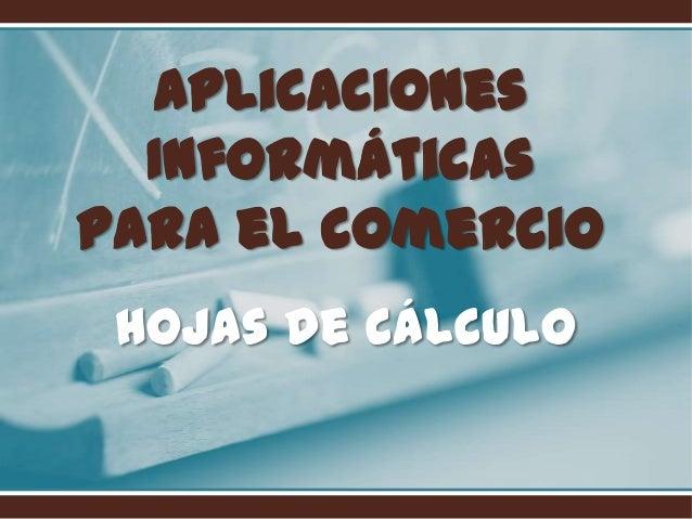Aplicaciones Informáticas para el comercio Hojas de cálculo