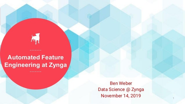 Automated Feature Engineering at Zynga 1 Ben Weber Data Science @ Zynga November 14, 2019