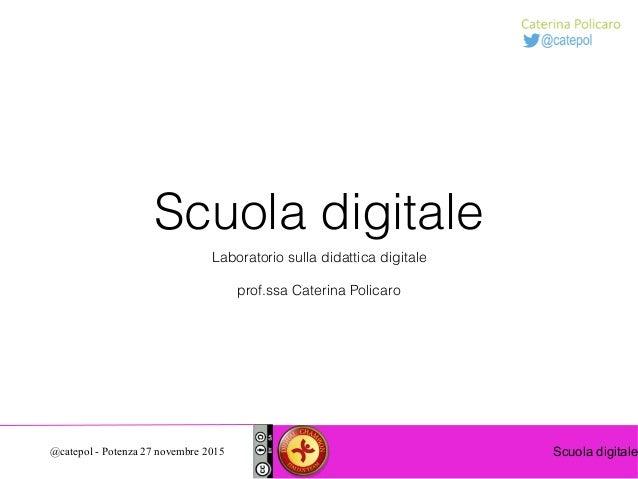 Scuola digitale@catepol - Potenza 27 novembre 2015 Scuola digitale Laboratorio sulla didattica digitale prof.ssa Caterina ...