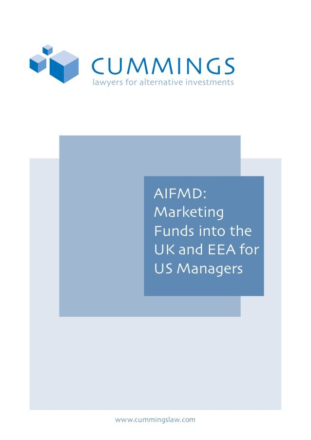 AIFMD: Marketing Funds into the UK and EEA for US Managers www.cummingslaw.com