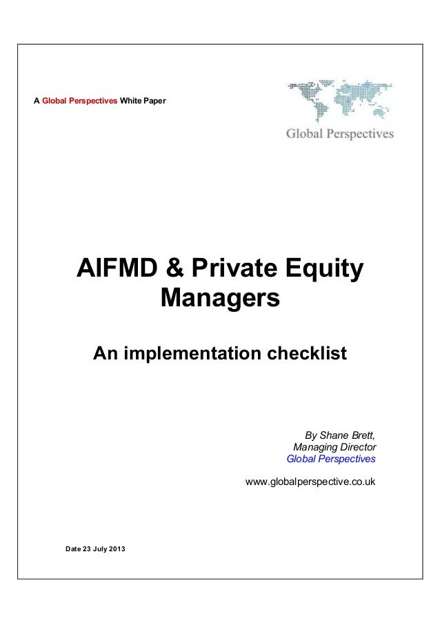 Date 23 July 2013 AIFMD & Private Equity Managers An implementation checklist By Shane Brett, Managing Director Global Per...