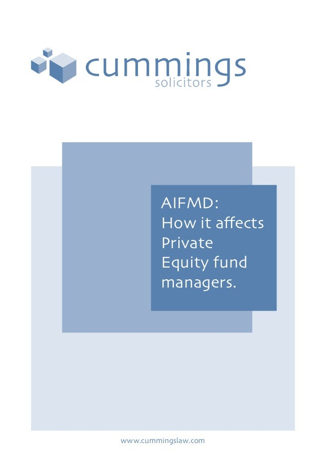 AIFMD:How it affectsPrivateEquity fundmanagers.www.cummingslaw.com