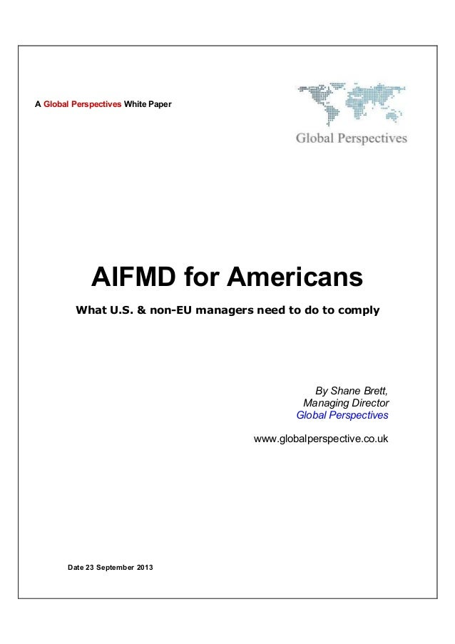 Date 23 September 2013 AIFMD for Americans What U.S. & non-EU managers need to do to comply By Shane Brett, Managing Direc...