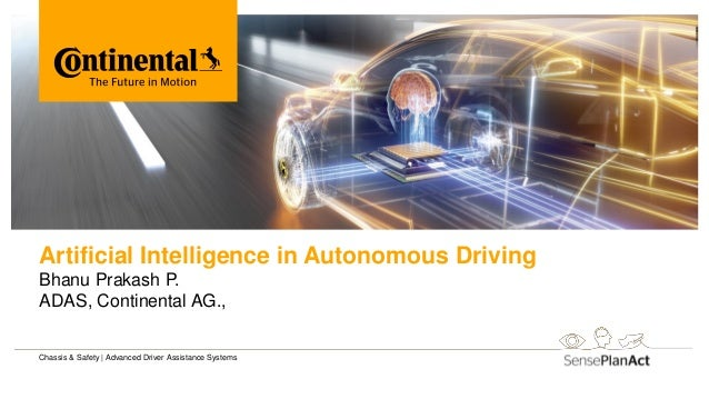 Artificial Intelligence in Autonomous Driving Bhanu Prakash P. ADAS, Continental AG., Chassis & Safety | Advanced Driver A...