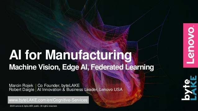 2020 Lenovo & byteLAKE public. All rights reserved. AI for Manufacturing Machine Vision, Edge AI, Federated Learning Rober...