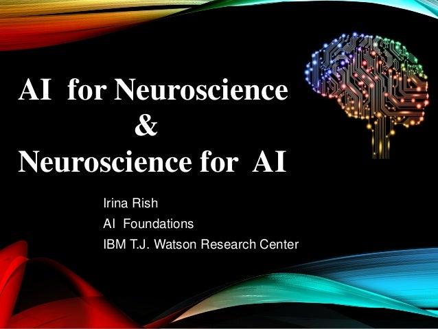 Irina Rish AI Foundations IBM T.J. Watson Research Center AI for Neuroscience & Neuroscience for AI