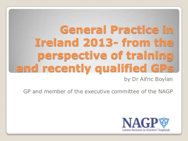 General Practice in Ireland 2013- from the perspective of training and recently qualified GPs by Dr Aifric Boylan GP and m...