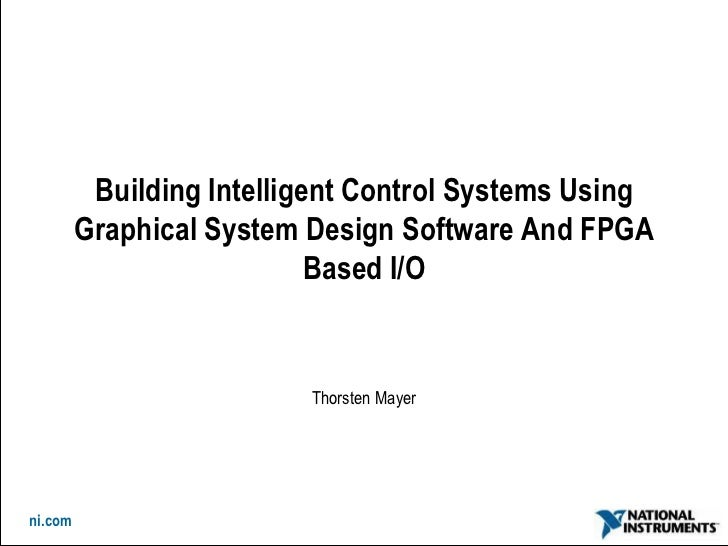 Building Intelligent Control Systems Using         Graphical System Design Software And FPGA                            Ba...