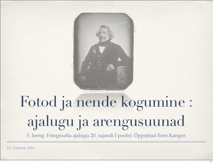 Fotod ja nende kogumine :         ajalugu ja arengusuunad             5. loeng: Fotograafia ajalugu 20. sajandi I poolel. Õ...