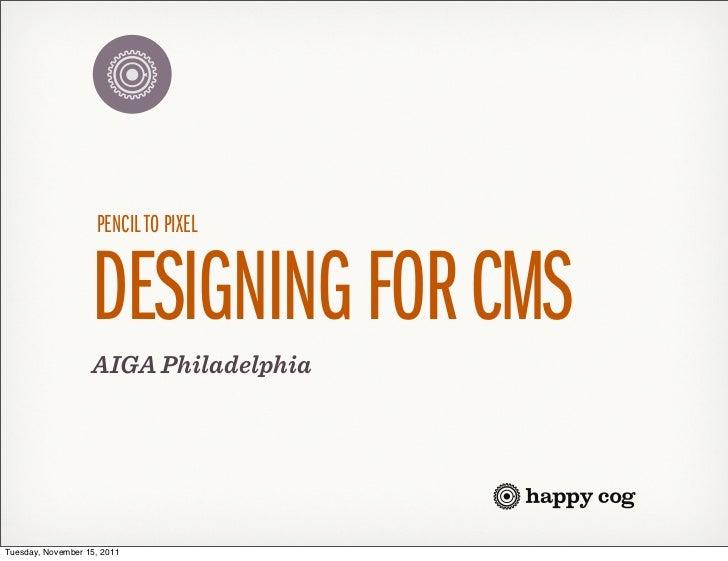 PENCIL TO PIXEL                   DESIGNING FOR CMS                   AIGA PhiladelphiaTuesday, November 15, 2011
