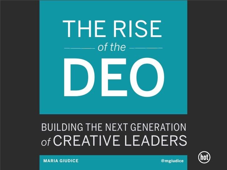THE RISE                of the      DEOBUILDING THE NEXT GENERATIONof CREATIVE LEADERSMARIA GIUDICE            @mgiudice