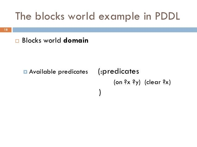 The blocks world example in PDDL18        Blocks world domain          Available   predicates   (:predicates            ...