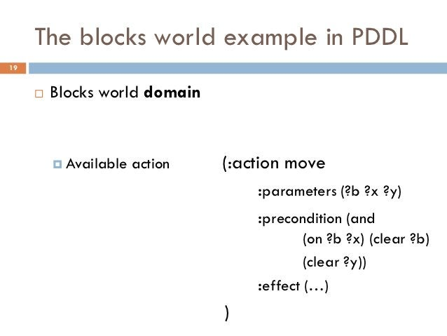 The blocks world example in PDDL19        Blocks world domain          Available   action   (:action move               ...
