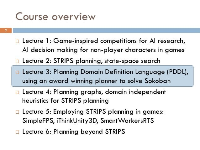 Course overview2       Lecture 1: Game-inspired competitions for AI research,        AI decision making for non-player ch...