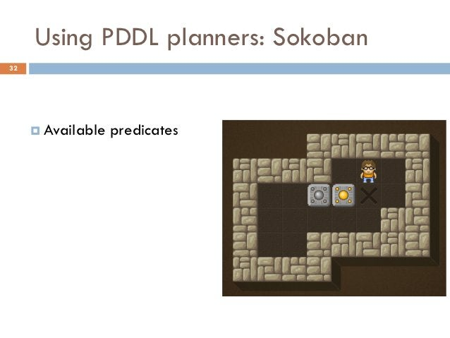 Using PDDL planners: Sokoban32      Available   predicates