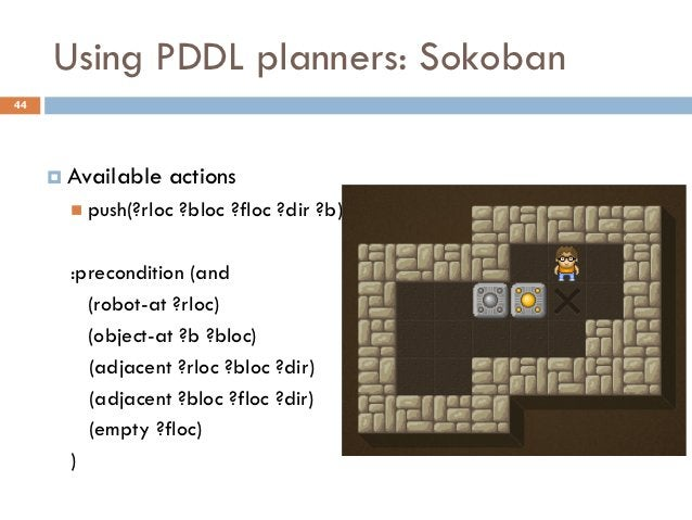 Using PDDL planners: Sokoban44      Available   actions        push(?rloc   ?bloc ?floc ?dir ?b)       :precondition (an...