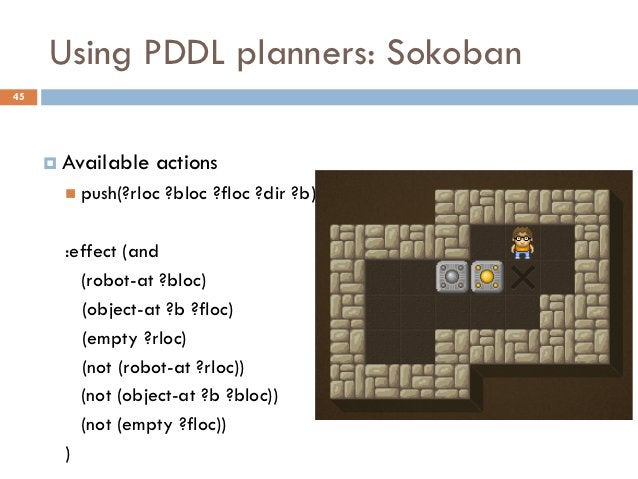 Using PDDL planners: Sokoban45      Available   actions        push(?rloc   ?bloc ?floc ?dir ?b)       :effect (and     ...