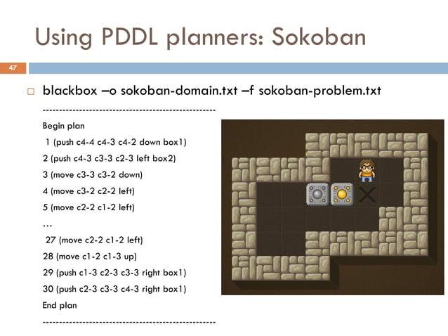 Using PDDL planners: Sokoban47        blackbox –o sokoban-domain.txt –f sokoban-problem.txt         ---------------------...