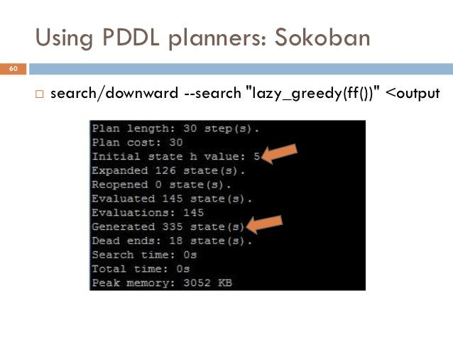 """Using PDDL planners: Sokoban60        search/downward --search """"lazy_greedy(ff())"""" <output"""