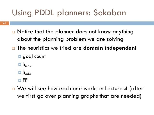 Using PDDL planners: Sokoban61        Notice that the planner does not know anything         about the planning problem w...