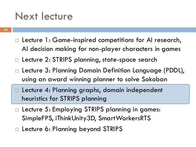 Next lecture62        Lecture 1: Game-inspired competitions for AI research,         AI decision making for non-player ch...