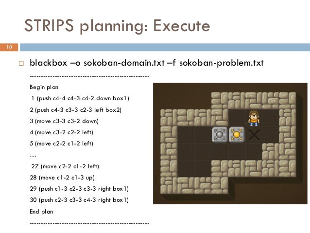 STRIPS planning: Execute10        blackbox –o sokoban-domain.txt –f sokoban-problem.txt         -------------------------...