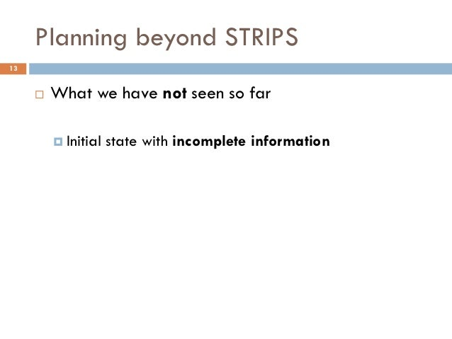 Planning beyond STRIPS13        What we have not seen so far          Initial   state with incomplete information