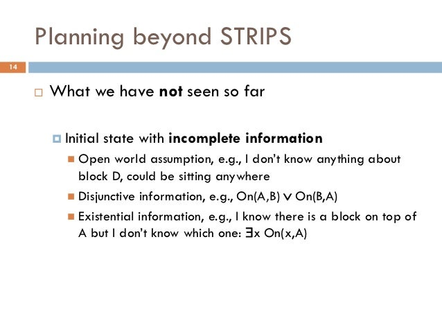 Planning beyond STRIPS14        What we have not seen so far          Initial   state with incomplete information       ...