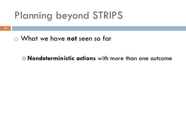 Planning beyond STRIPS16        What we have not seen so far          Nondeterministic   actions with more than one outc...