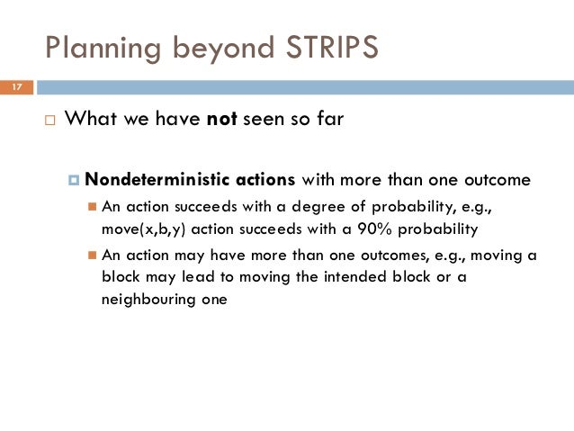 Planning beyond STRIPS17        What we have not seen so far          Nondeterministic   actions with more than one outc...