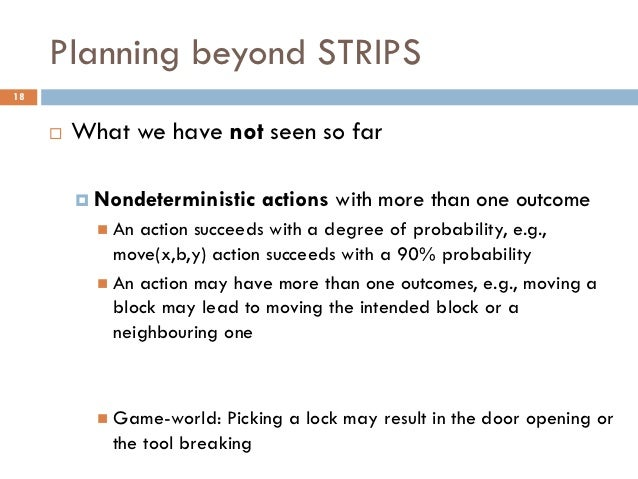 Planning beyond STRIPS18        What we have not seen so far          Nondeterministic   actions with more than one outc...