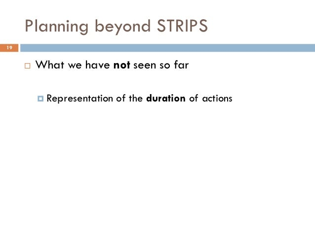 Planning beyond STRIPS19        What we have not seen so far          Representation   of the duration of actions