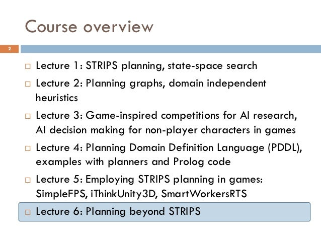 Course overview2       Lecture 1: STRIPS planning, state-space search       Lecture 2: Planning graphs, domain independe...