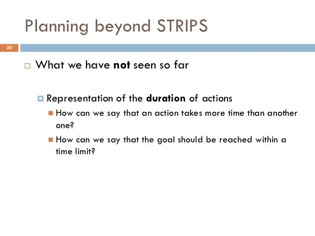 Planning beyond STRIPS20        What we have not seen so far          Representation   of the duration of actions       ...