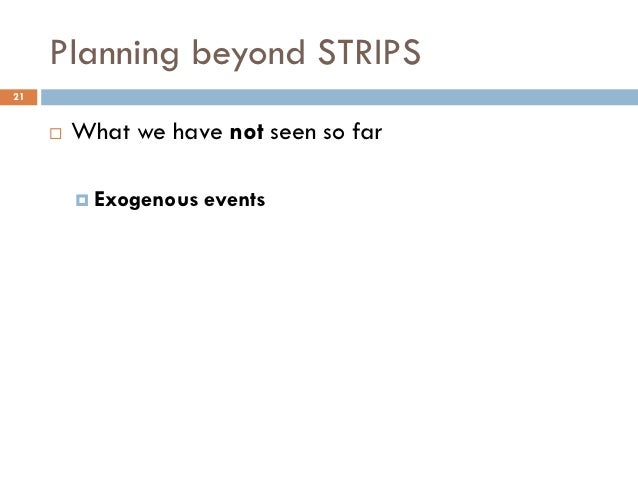 Planning beyond STRIPS21        What we have not seen so far          Exogenous   events