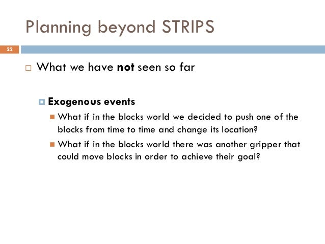 Planning beyond STRIPS22        What we have not seen so far          Exogenous    events            What  if in the bl...
