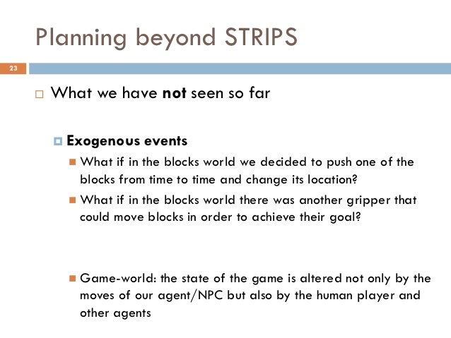 Planning beyond STRIPS23        What we have not seen so far          Exogenous    events            What  if in the bl...