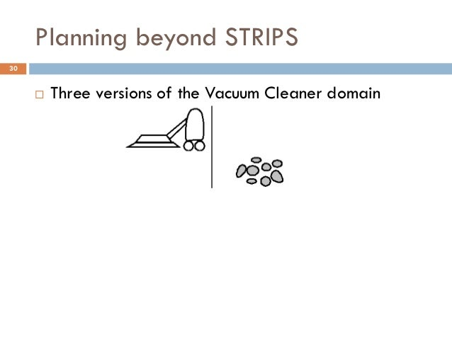 Planning beyond STRIPS30        Three versions of the Vacuum Cleaner domain