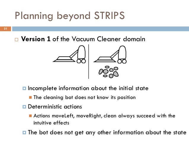 Planning beyond STRIPS31        Version 1 of the Vacuum Cleaner domain          Incomplete    information about the init...