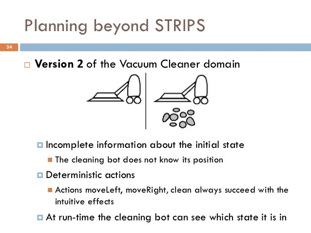 Planning beyond STRIPS34        Version 2 of the Vacuum Cleaner domain          Incomplete    information about the init...